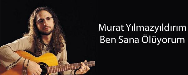 Murat Yılmazyıldırım - Ben Sana Ölüyorum Şarkı Sözü