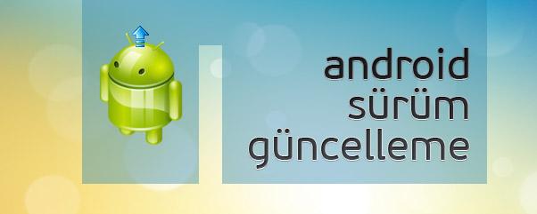 Android Sürüm Güncelleme & Yükseltme