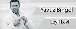 Yavuz Bingöl - Leyli Leyli