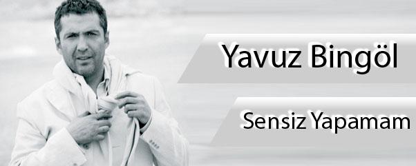Yavuz Bingöl - Sensiz Yapamam